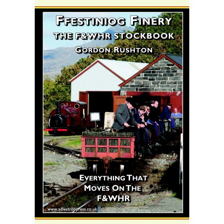 THE FFESTINIOG & WELSH HIGHLAND RAILWAY STOCKBOOK – everything that moves on the F&WHR